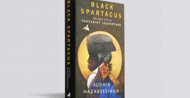 Sudhir Hazareesingh Black Spartacus The Epic Life of Toussaint Louverture