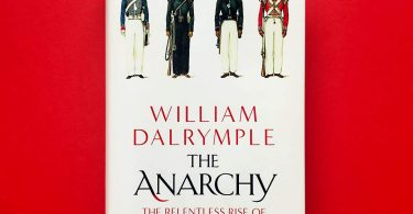 The Anarchy The Relentless Rise of the East India Company